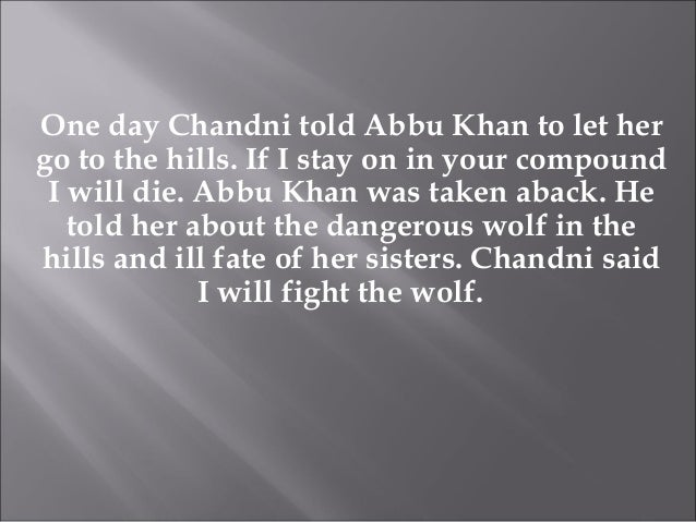 One day Chandni told Abbu Khan to let her go to the hills. If I stay on in your compound I will die. Abbu Khan was taken a...