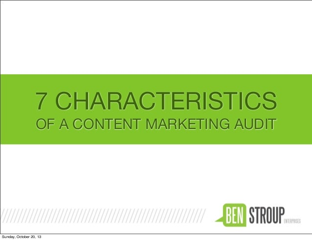 7 CHARACTERISTICS OF A CONTENT MARKETING AUDIT  Sunday, October 20, 13