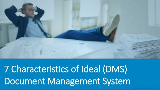 7 Characteristics of Ideal (DMS) Document Management System DMS Document Management System