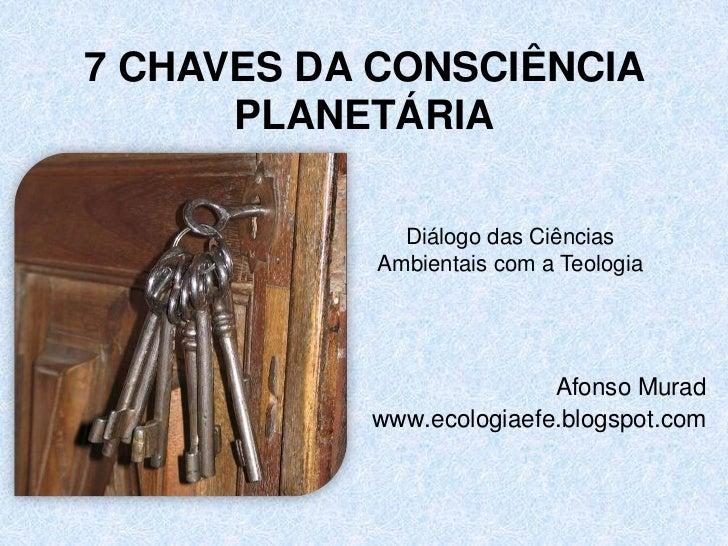 7 CHAVES DA CONSCIÊNCIA      PLANETÁRIA              Diálogo das Ciências            Ambientais com a Teologia            ...