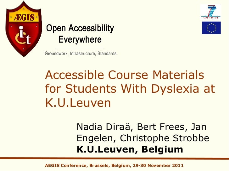 Accessible Course Materialsfor Students With Dyslexia atK.U.Leuven            Nadia Diraä, Bert Frees, Jan            Enge...