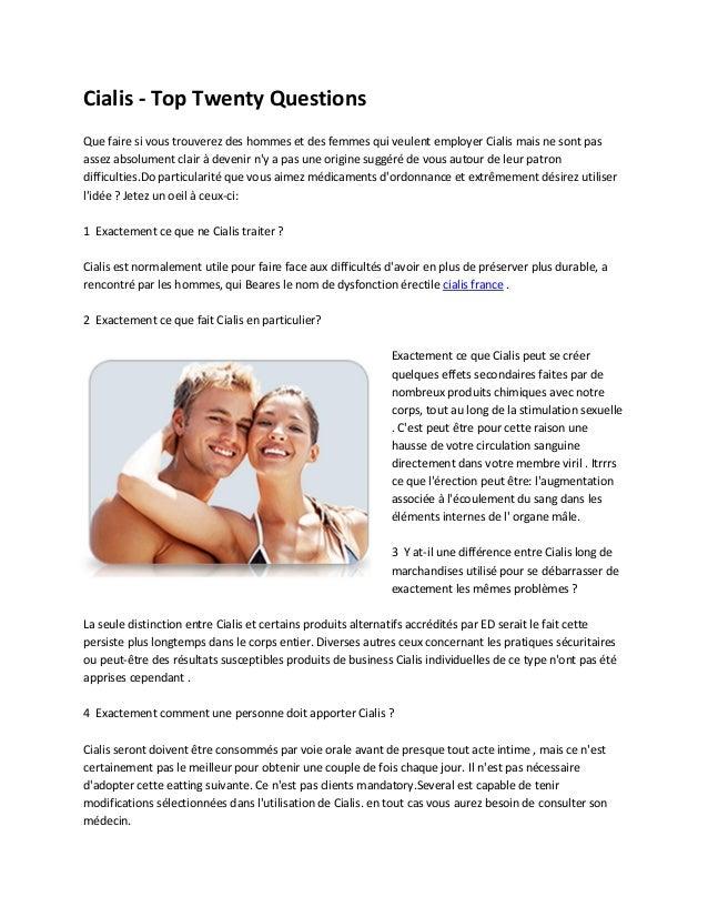Cialis - Top Twenty Questions Que faire si vous trouverez des hommes et des femmes qui veulent employer Cialis mais ne son...