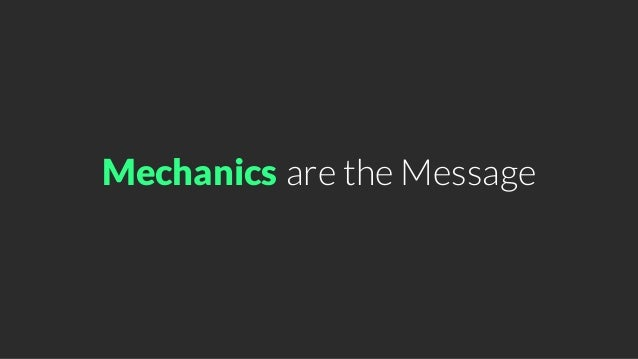 Mechanicsare the Message