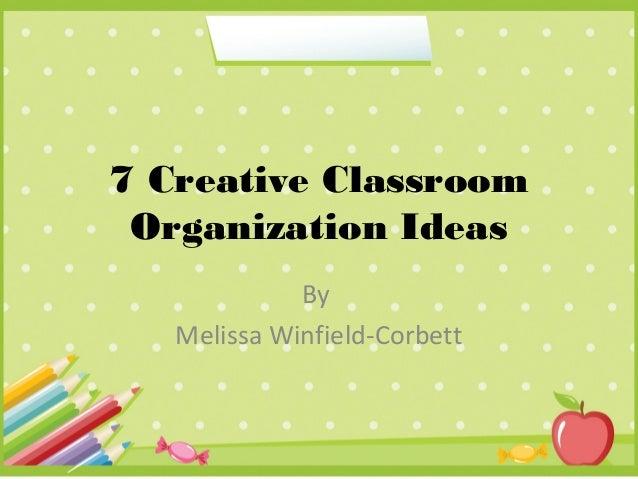 7 Creative Classroom Organization Ideas By Melissa Winfield-Corbett