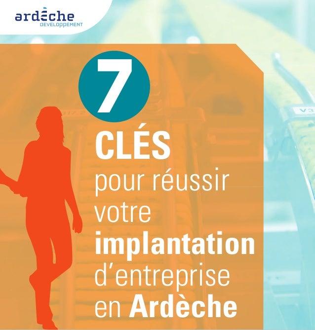 7CLÉSpour réussirvotreimplantationd'entrepriseen Ardèche