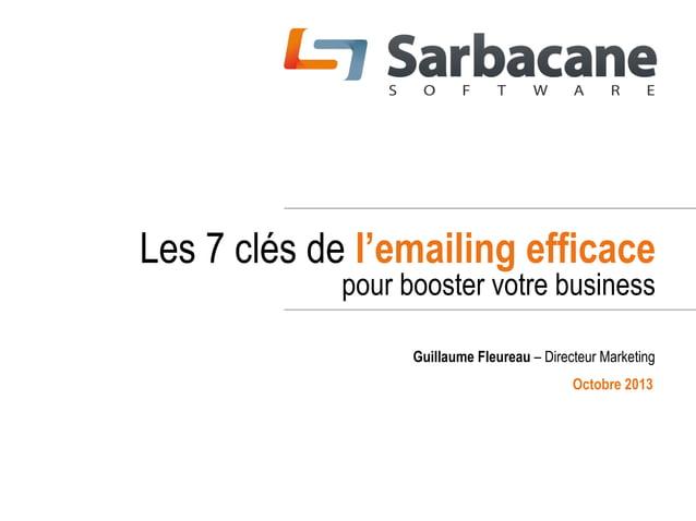 Les 7 clés de l'emailing efficace pour booster votre business Guillaume Fleureau – Directeur Marketing Octobre 2013