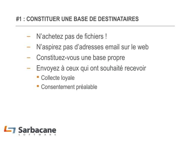 #1 : CONSTITUER UNE BASE DE DESTINATAIRES  – – – –  N'achetez pas de fichiers ! N'aspirez pas d'adresses email sur le web ...