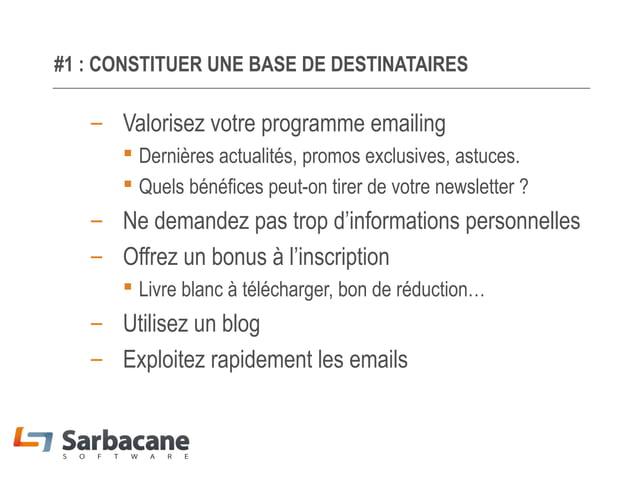 #1 : CONSTITUER UNE BASE DE DESTINATAIRES  – Valorisez votre programme emailing  Dernières actualités, promos exclusives,...