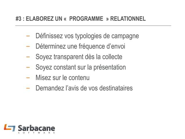 #3 : ELABOREZ UN «PROGRAMME» RELATIONNEL  – – – – – –  Définissez vos typologies de campagne Déterminez une fréquence d'...