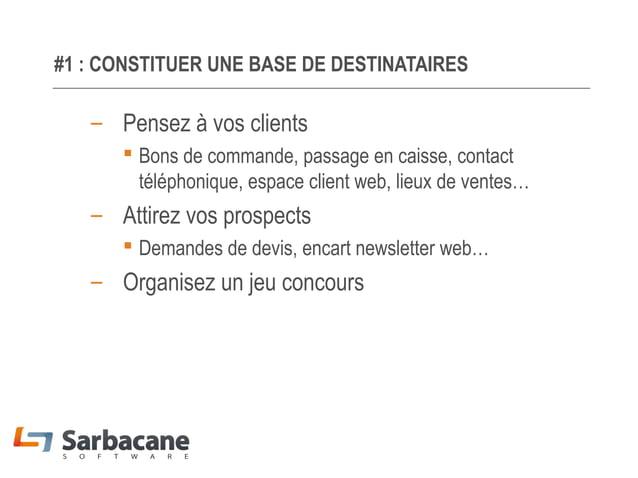 #1 : CONSTITUER UNE BASE DE DESTINATAIRES  – Pensez à vos clients  Bons de commande, passage en caisse, contact téléphoni...