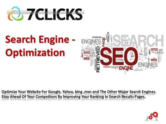 Search Engine - OptimizationOptimize Your Website For Google, Yahoo, bing ,msn and The Other Major Search Engines.Stay Ahe...