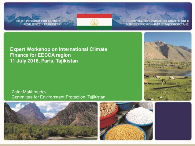 Zafar Makhmudov Committee for Environment Protection, Tajikistan Expert Workshop on International Climate Finance for EECC...