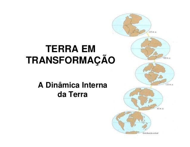 TERRA EM TRANSFORMAÇÃO A Dinâmica Interna da Terra