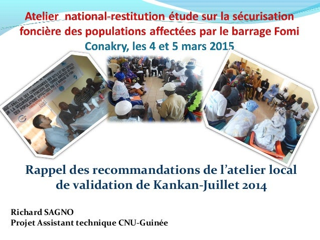 Rappel des recommandations de l'atelier local de validation de Kankan-Juillet 2014 Richard SAGNO Projet Assistant techniqu...