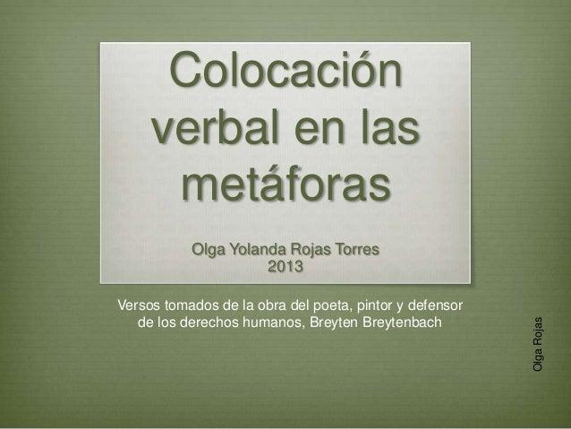 Colocación     verbal en las      metáforas           Olga Yolanda Rojas Torres                     2013Versos tomados de ...