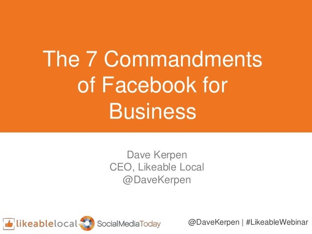 The 7 Commandments of Facebook for Business @DaveKerpen | #LikeableWebinar Dave Kerpen CEO, Likeable Local @DaveKerpen