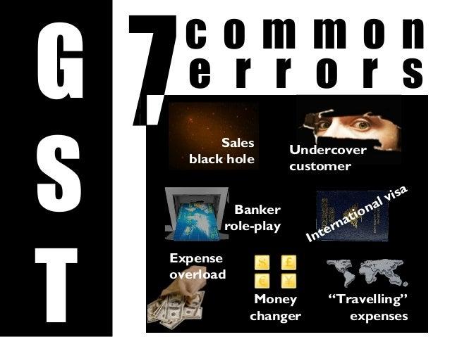 """G S T c o m m o n Sales black hole Undercover customer International visa Money changer e r r o r s """"Travelling"""" expenses ..."""