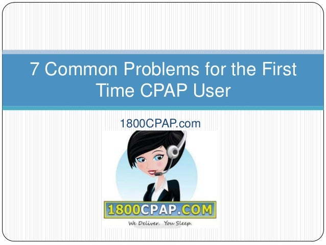7 Common Problems for the First Time CPAP User 1800CPAP.com
