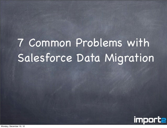 7 Common Problems with               Salesforce Data MigrationMonday, December 10, 12