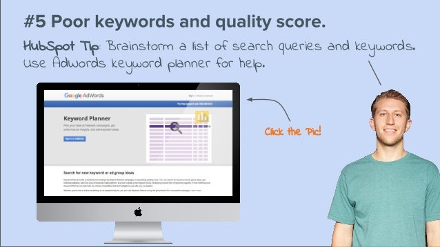 HubSpot Tip: Brainstorm a list of search queries and keywords. Use AdWords keyword planner for help. Click the Pic!
