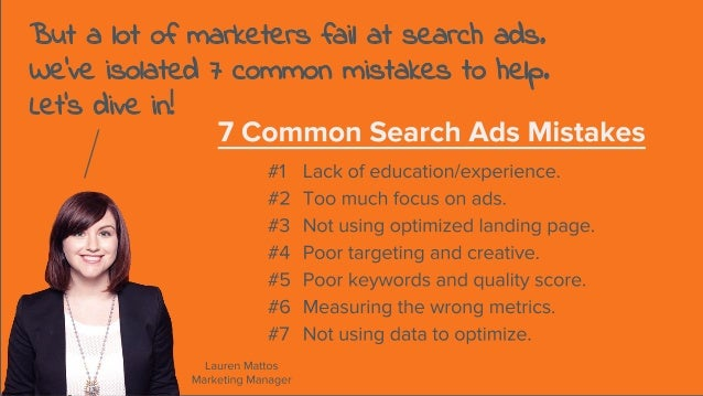 But a lot of marketers fail at search ads. We've isolated 7 common mistakes to help. Let's dive in!