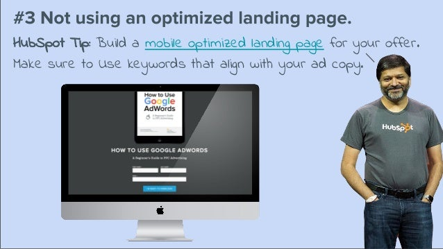 HubSpot Tip: Build a mobile optimized landing page for your offer. Make sure to Use keywords that align with your ad copy.