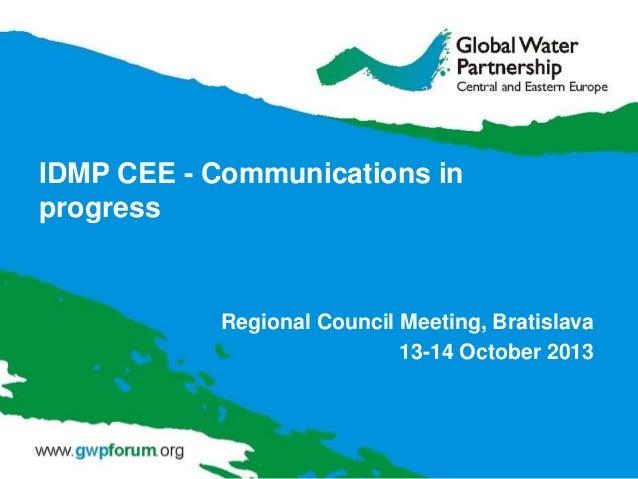 IDMP CEE - Communications in progress  Regional Council Meeting, Bratislava 13-14 October 2013