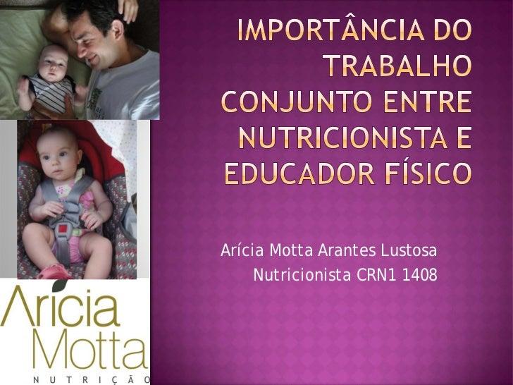 Arícia Motta Arantes Lustosa     Nutricionista CRN1 1408