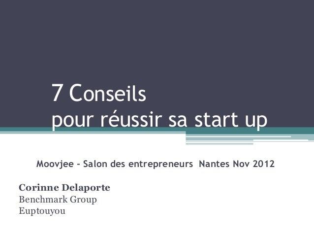 7 Conseils      pour réussir sa start up   Moovjee - Salon des entrepreneurs Nantes Nov 2012Corinne DelaporteBenchmark Gro...
