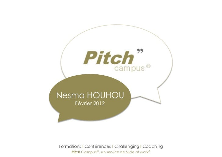 Nesma HOUHOU       Février 2012Formations I Conférences I Challenging I Coaching     Pitch Campus ©, un service de Slide a...