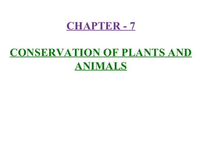 CHAPTER - 7CONSERVATION OF PLANTS AND        ANIMALS
