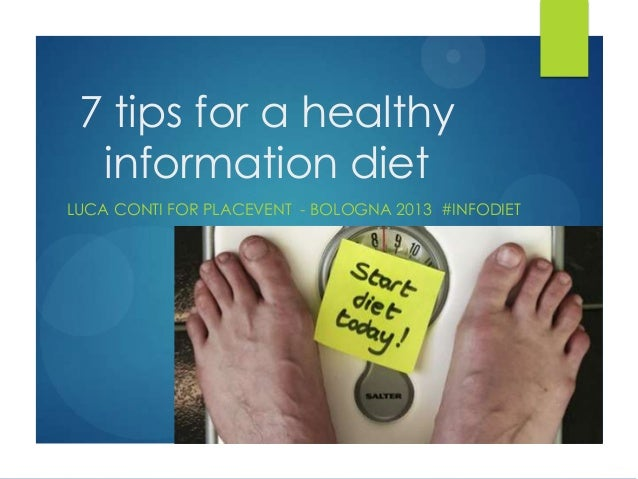 7 tips for a healthyinformation dietLUCA CONTI FOR PLACEVENT - BOLOGNA 2013 #INFODIET