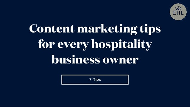 7 Tips Content marketing tips for every hospitality business owner