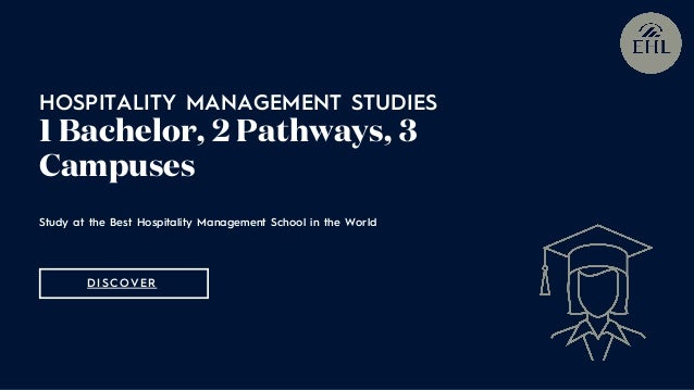 Study at the Best Hospitality Management School in the World HOSPITALITY MANAGEMENT STUDIES 1 Bachelor, 2 Pathways, 3 Camp...
