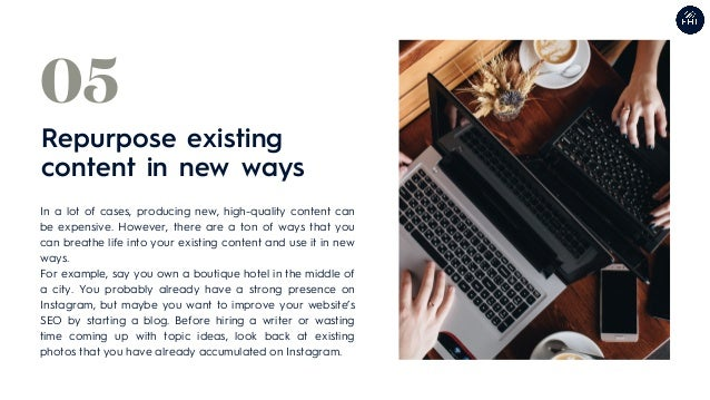 Repurpose existing content in new ways 05 In a lot of cases, producing new, high-quality content can be expensive. However...