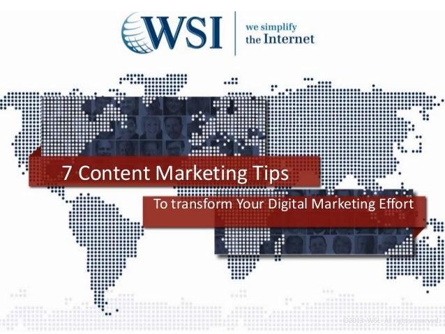7 Content Marketing Tips         To transform Your Digital Marketing Effort                                       ©2013 WS...