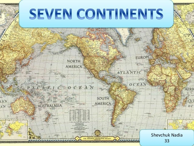 7 Continents. Shevchuk Nadia 33 ...