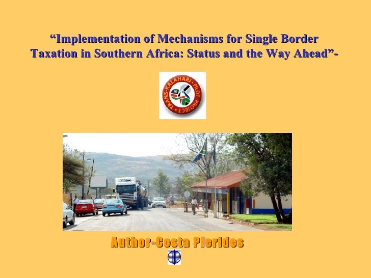 """"""" Implementation of Mechanisms for Single Border Taxation in Southern Africa: Status and the Way Ahead""""- Author-Costa Pier..."""