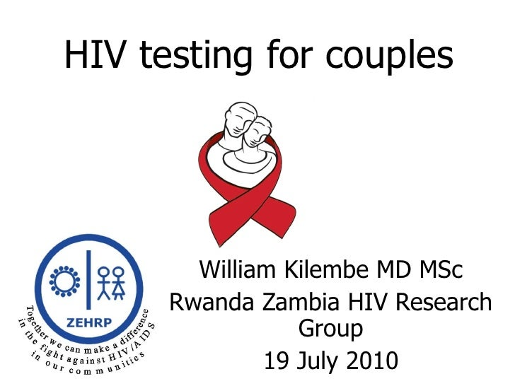HIV testing for couples William Kilembe MD MSc Rwanda Zambia HIV Research Group 19 July 2010