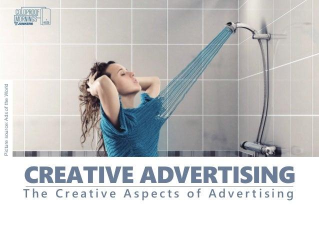 CREATIVE ADVERTISING T h e C r e a t i v e A s p e c t s o f A d v e r t i s i n g Picturesource:AdsoftheWorld