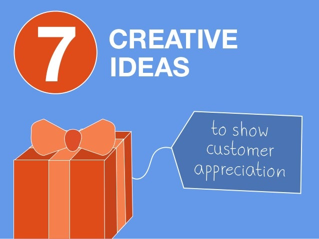 7 IDEAS  CREATIVE  to show  customer  appreciation