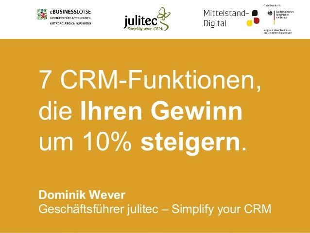 © 2015 julitec GmbH 1 7 CRM-Funktionen, die Ihren Gewinn um 10% steigern. Dominik Wever Geschäftsführer julitec – Simplify...