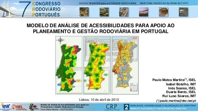 Modelo de Análise de Acessibilidades para apoio ao Planeamento e Gestão Rodoviária em Portugal Paulo Matos Martins – GuITT...