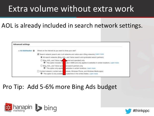 #thinkppc Extra volume without extra work AOL is already included in search network settings. Pro Tip: Add 5-6% more Bing ...