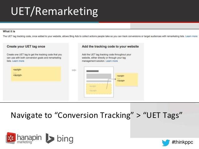 "#thinkppc UET/Remarketing Navigate to ""Conversion Tracking"" > ""UET Tags"""