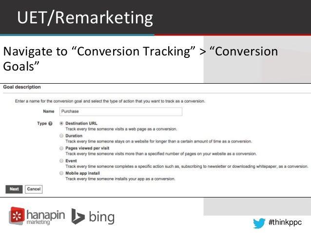 "#thinkppc UET/Remarketing Navigate to ""Conversion Tracking"" > ""Conversion Goals"""