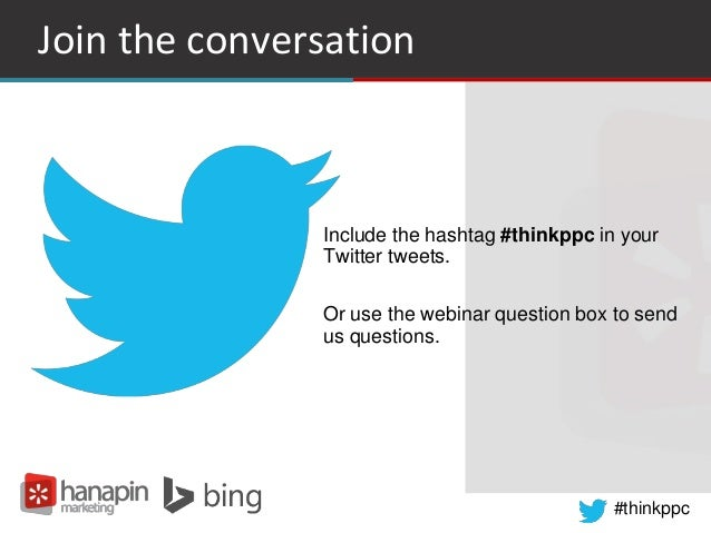 #thinkppc Join the conversation • Include the hashtag #thinkppc in your Twitter tweets. Or use the webinar question box to...