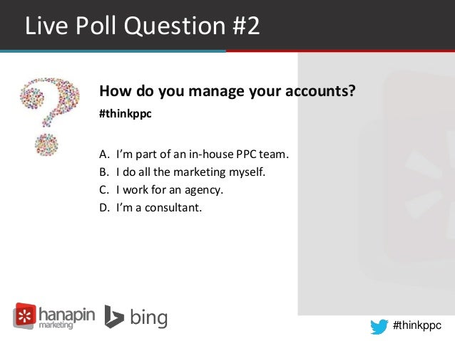 #thinkppc Live Poll Question #2 How do you manage your accounts? #thinkppc A. I'm part of an in-house PPC team. B. I do al...