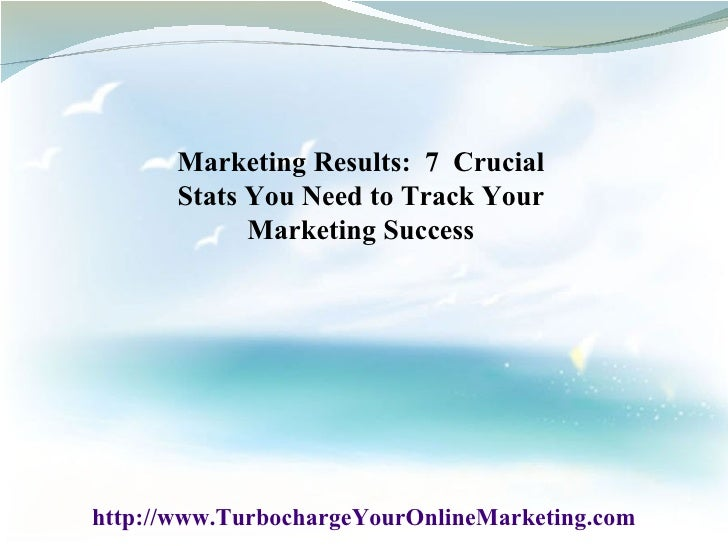 Marketing Results:  7  Crucial Stats You Need to Track Your Marketing Success http://www.TurbochargeYourOnlineMarketing.com