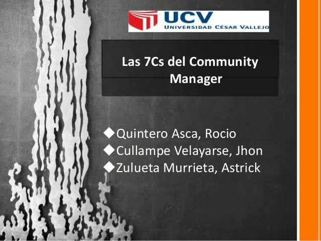 Las 7Cs del Community Manager Quintero Asca, Rocio Cullampe Velayarse, Jhon Zulueta Murrieta, Astrick